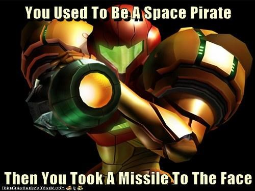 You Used To Be A Space Pirate  Then You Took A Missile To The Face