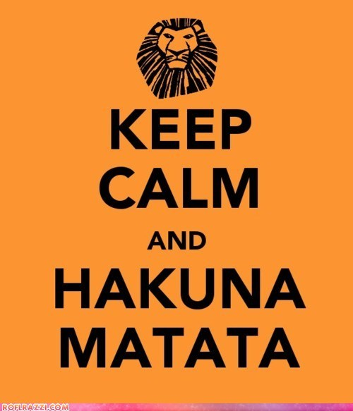 Keep Calm and Hakuna Matata