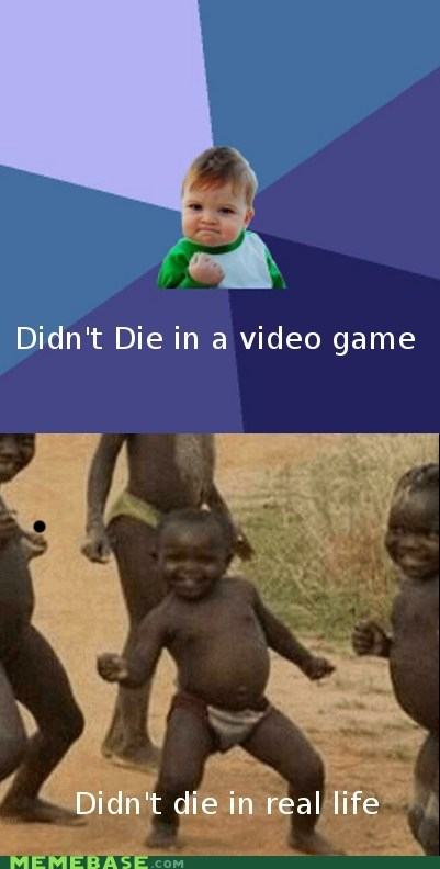 Death,problems,real life,success,success kid,video games