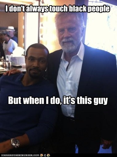 The most interesting racist in the world