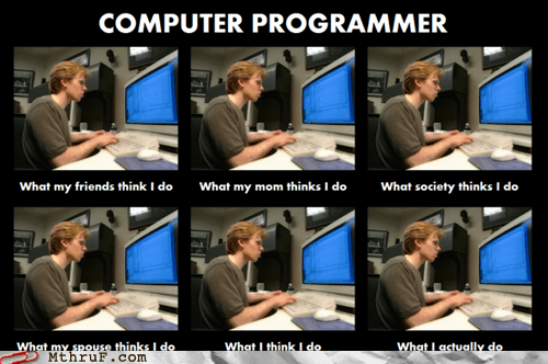 Ah, The Glamorous Life of a Programmer
