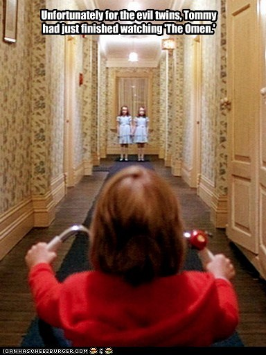 Unfortunately for the evil twins, Tommy had just finished watching 'The Omen.'