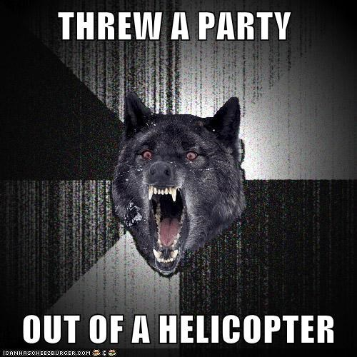 THREW A PARTY    OUT OF A HELICOPTER