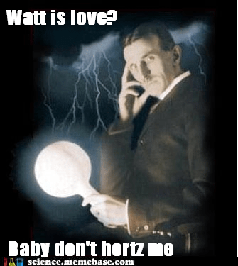 electricity,hertz,Memes,Nikola Tesla,physics,watt