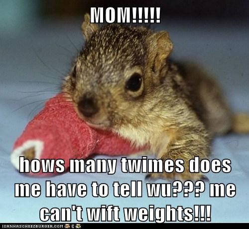 MOM!!!!!  hows many twimes does me have to tell wu??? me can't wift weights!!!