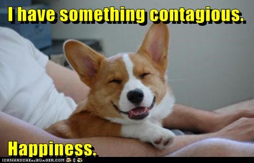 I have something contagious.   Happiness.