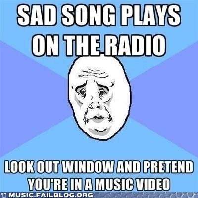 okay face,rage face,Sad,sad song