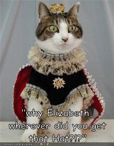 """why Elizabeth, wherever did you get that Hat?!?"""