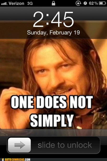 AutocoWrecks,Boromir,g rated,lock screen,lotr,one does not simply,slide to unlock