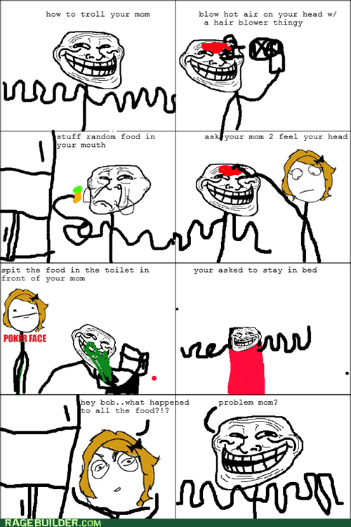 trolling your mom =D
