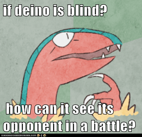 if deino is blind?   how can it see its opponent in a battle?