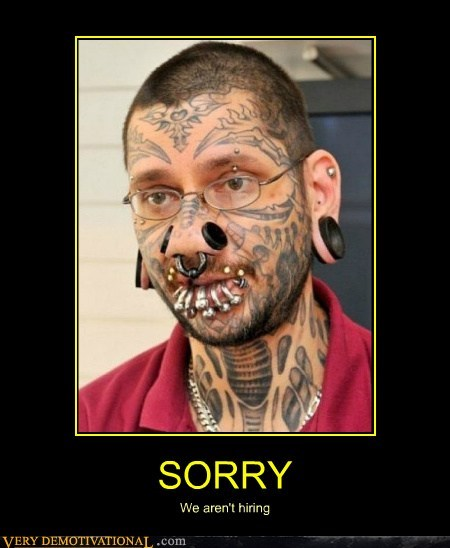 hilarious,hiring,piercings,sorry,tattoos,wtf