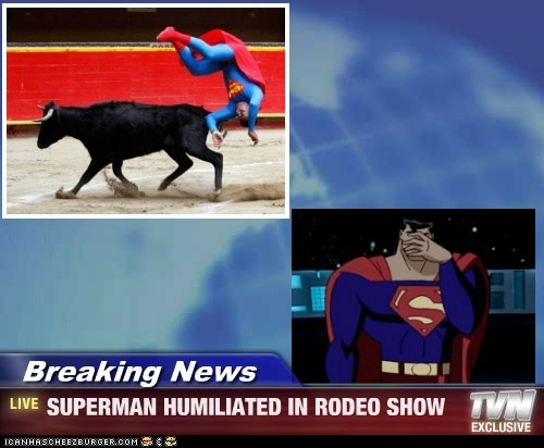 Breaking News - SUPERMAN HUMILIATED IN RODEO SHOW