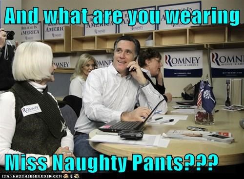 And what are you wearing  Miss Naughty Pants???
