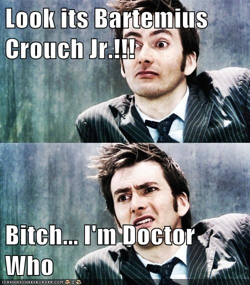 Look its Bartemius Crouch Jr.!!!  Bitch... I'm Doctor Who