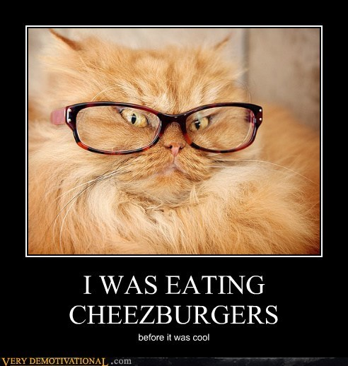 I WAS EATING CHEEZBURGERS