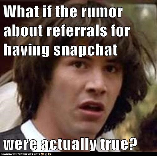 if the rumor about referrals for having snapchat were actually true