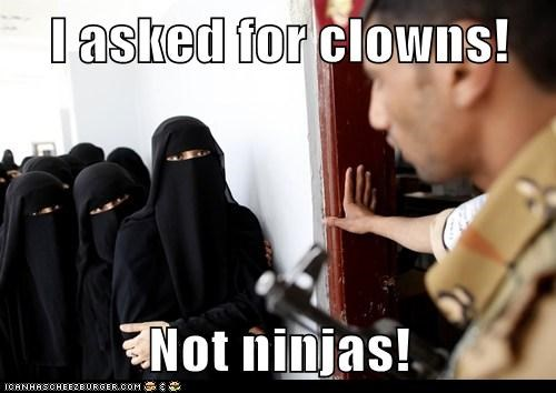I asked for clowns!  Not ninjas!