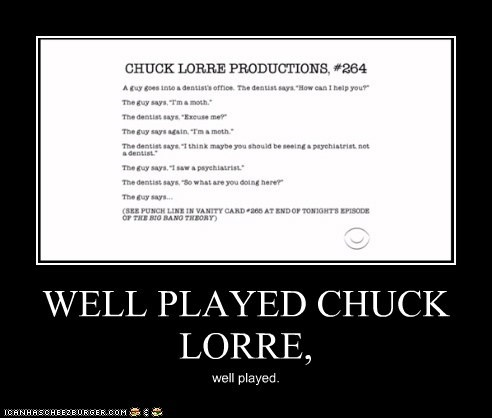 WELL PLAYED CHUCK LORRE,