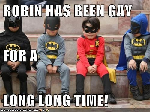 ROBIN HAS BEEN GAY FOR A LONG LONG TIME!