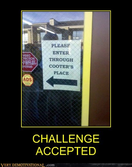 Challenge Accepted,cooter,hilarious,sign,wtf