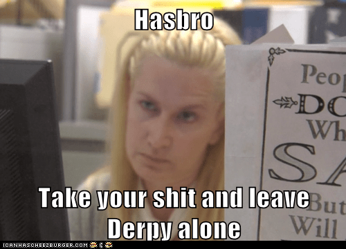 Hasbro  Take your shit and leave Derpy alone