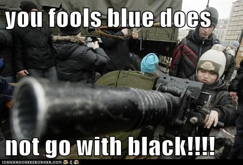 you fools blue does  not go with black!!!!