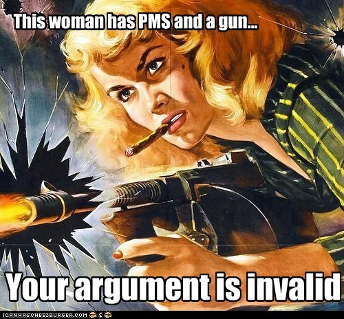 This woman has PMS and a gun...