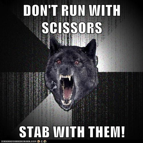 Animal Memes: Insanity Wolf - If You Need to Run While Stabbing, So Be It