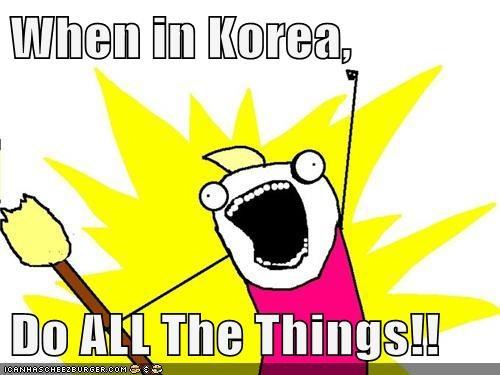 When in Korea,  Do ALL The Things!!