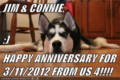 JIM & CONNIE, :)  HAPPY ANNIVERSARY FOR 3/11/2012 FROM US 4!!!!