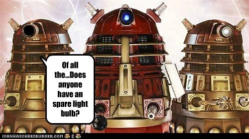 dalek,doctor who,Exterminate,frustration,light bulb,spare