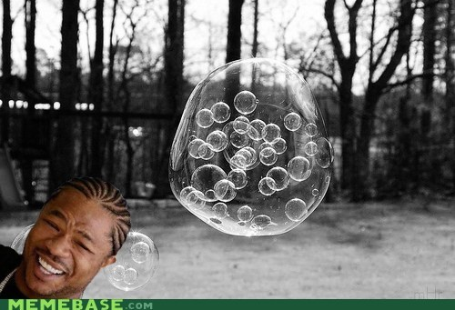 Yo Dawg, I Heard You Like Bubbles
