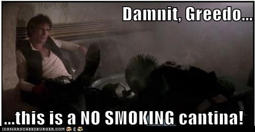 Damnit, Greedo...  ...this is a NO SMOKING cantina!
