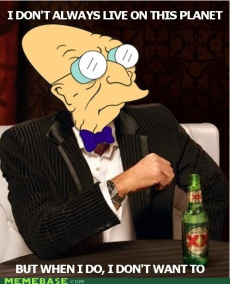 farnsworth,i-dont-want-to-live-on-t,nephew,old,the most interesting man in the world