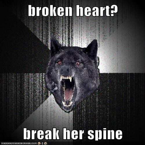 broken heart?  break her spine