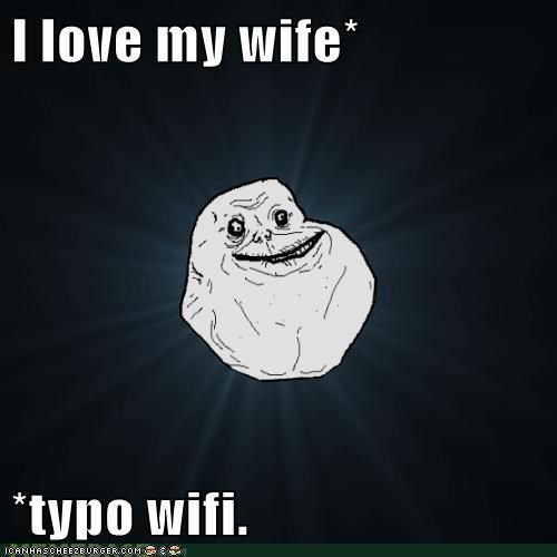 I love my wife*  *typo wifi.