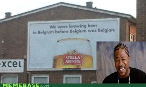 yo dawg I heard you like Belgium