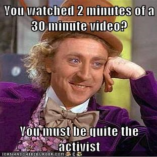 You watched 2 minutes of a 30 minute video?  You must be quite the activist