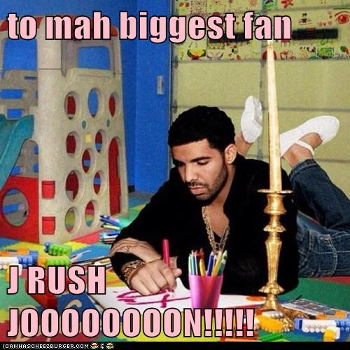 to mah biggest fan   J RUSH JOOOOOOOON!!!!!