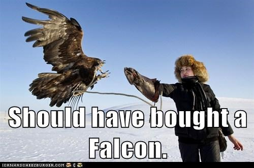 Should have bought a Falcon.