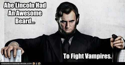 Abe Lincoln Had An Awesome Beard...
