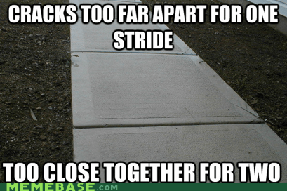 bad luck,broken back,crack,Memes,sidewalk,stride