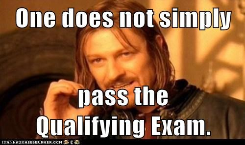One does not simply   pass the           Qualifying Exam.
