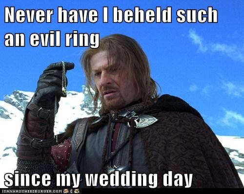 Boromir,evil,Lord of the Rings,never,ring,sean bean,wedding day