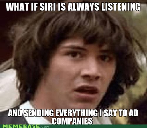 Ad,companies,conspiracy keanu,iphone,listening,silly,siri