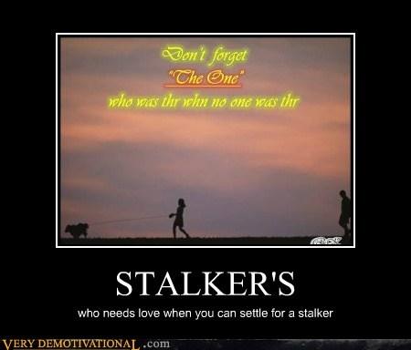 good idea,idiots,love,stalker