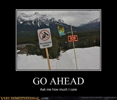 care,go ahead,hilarious,sign,snowboarding,wtf