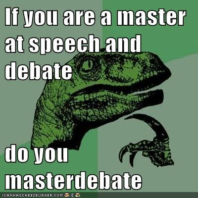 If you are a master at speech and debate   do you masterdebate