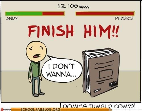 fight,finish him,homework,mortal combat,physics,STOP YELLING